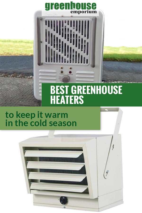 Heaters and the text: Best Greenhouse Heaters to keep you warm in the cold season