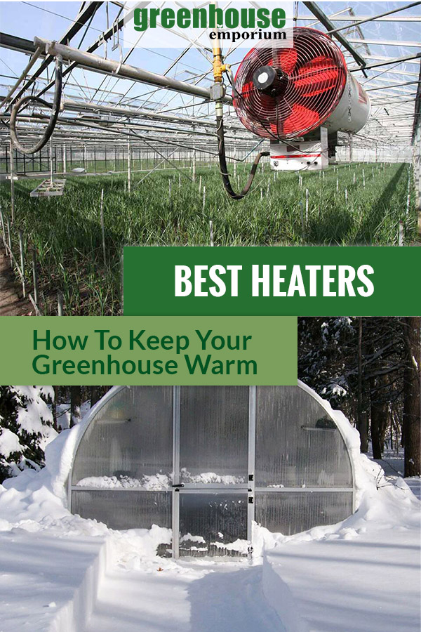 A heater in a greenhouse and a greenhouse surrounded by snow and the text: Best Heaters - How to keep your greenhouse warm