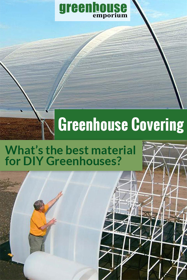Two DIY greenhouses with different covering material and the text: Greenhouse Covering - What's the best material for DIY greenhouses?