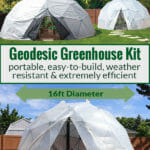 Two geodesic greenhouses with the text in the middle: Geodesic Greenhouse Kit - portable, easy-to-build, weather resistant & extremely efficient