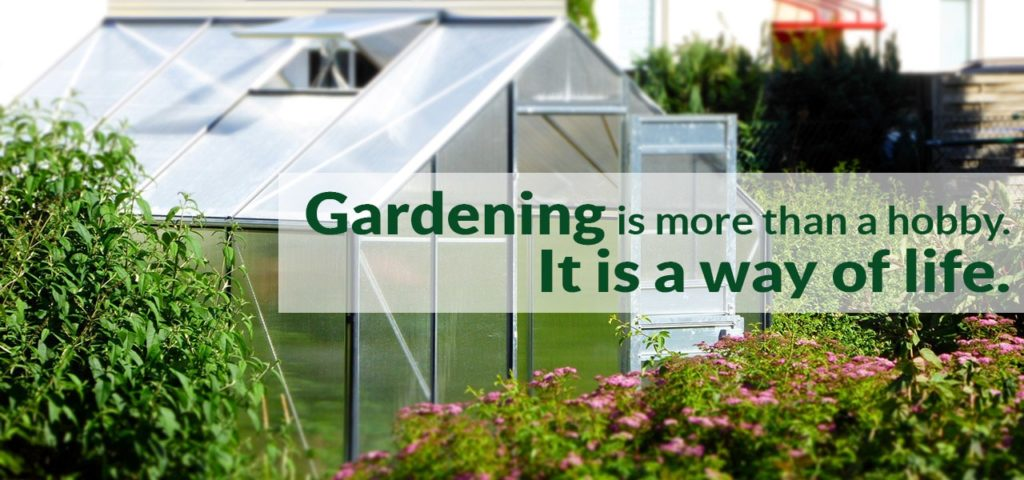Greenhouse in a garden with the text: Gardening is more than a hobby. It is a way of life.
