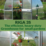 Riga 3s exterior view with open door and interior view below with plants inside. The middle text says Riga 3s The efficient heavy-duty Greenhouse for small gardens