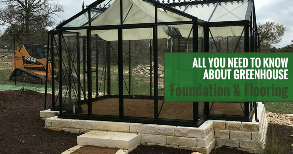 Glass greenhouse on a foundation made of bricks and soil flooring with the text: All you need to know about greenhouse foundation & flooring