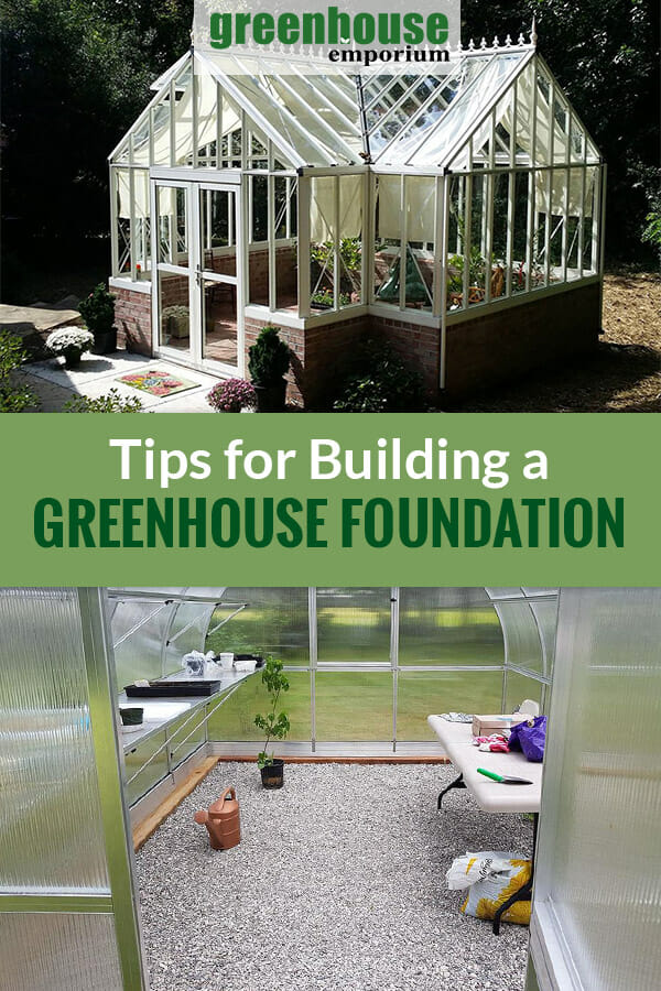 Orangerie greenhouse on a stem wall foundation and a greenhouse with gravel flooring and the text: Tips for Building a Greenhouse Foundation