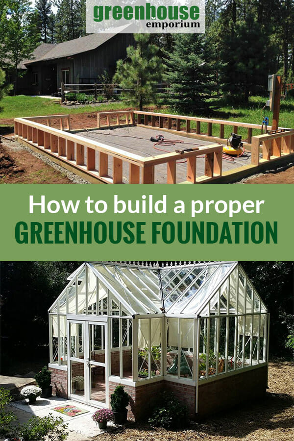 Photos of a started greenhouse foundation and a greenhouse on a stem wall with the text: How to build a proper greenhouse foundation